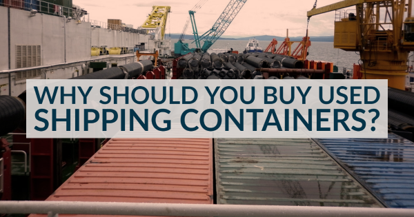 Why Buy Used Shipping Containers